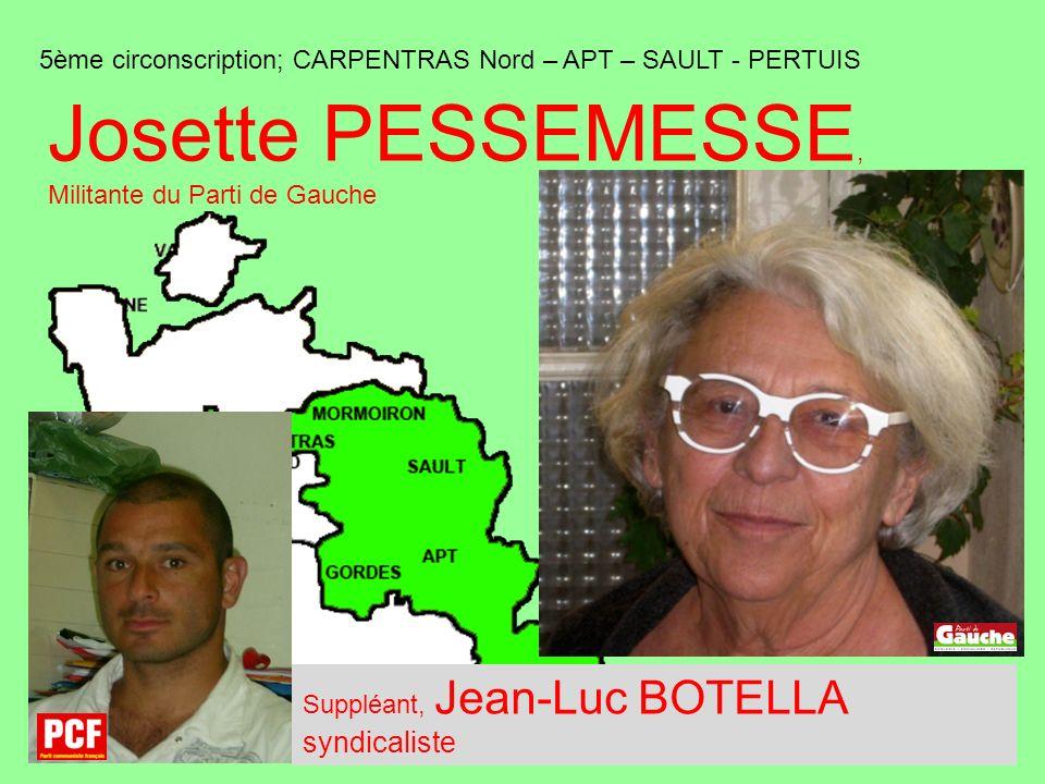 5ème circonscription; CARPENTRAS Nord – APT – SAULT - PERTUIS Josette PESSEMESSE, Militante du Parti de Gauche Suppléant, Jean-Luc BOTELLA syndicaliste