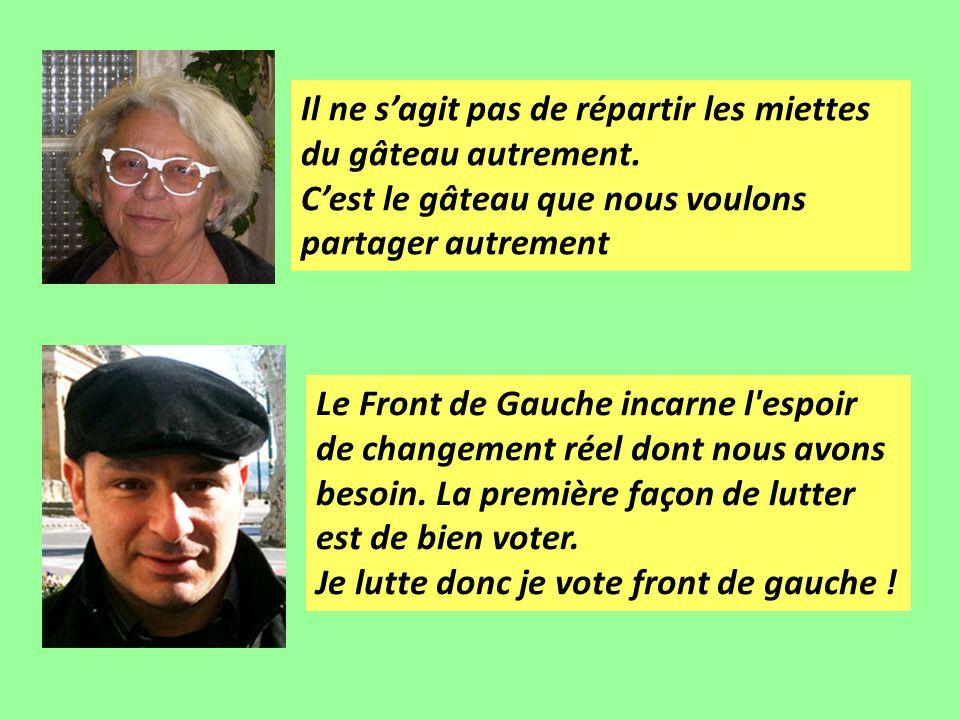 Le Front de Gauche incarne l espoir de changement réel dont nous avons besoin.