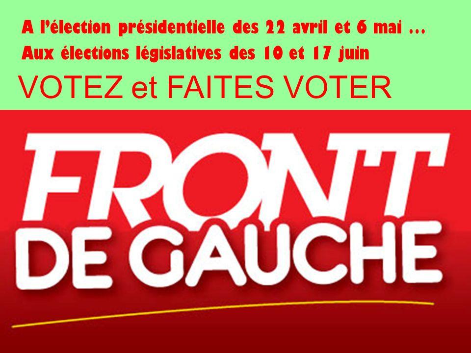 VOTEZ et FAITES VOTER A lélection présidentielle des 22 avril et 6 mai … Aux élections législatives des 10 et 17 juin