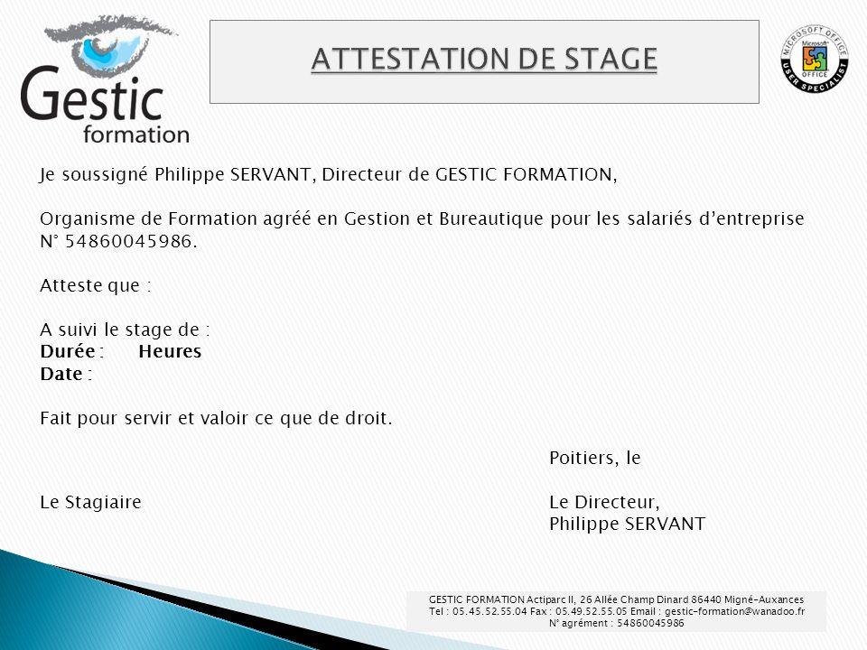 Je soussigné Philippe SERVANT, Directeur de GESTIC FORMATION, Organisme de Formation agréé en Gestion et Bureautique pour les salariés dentreprise N°