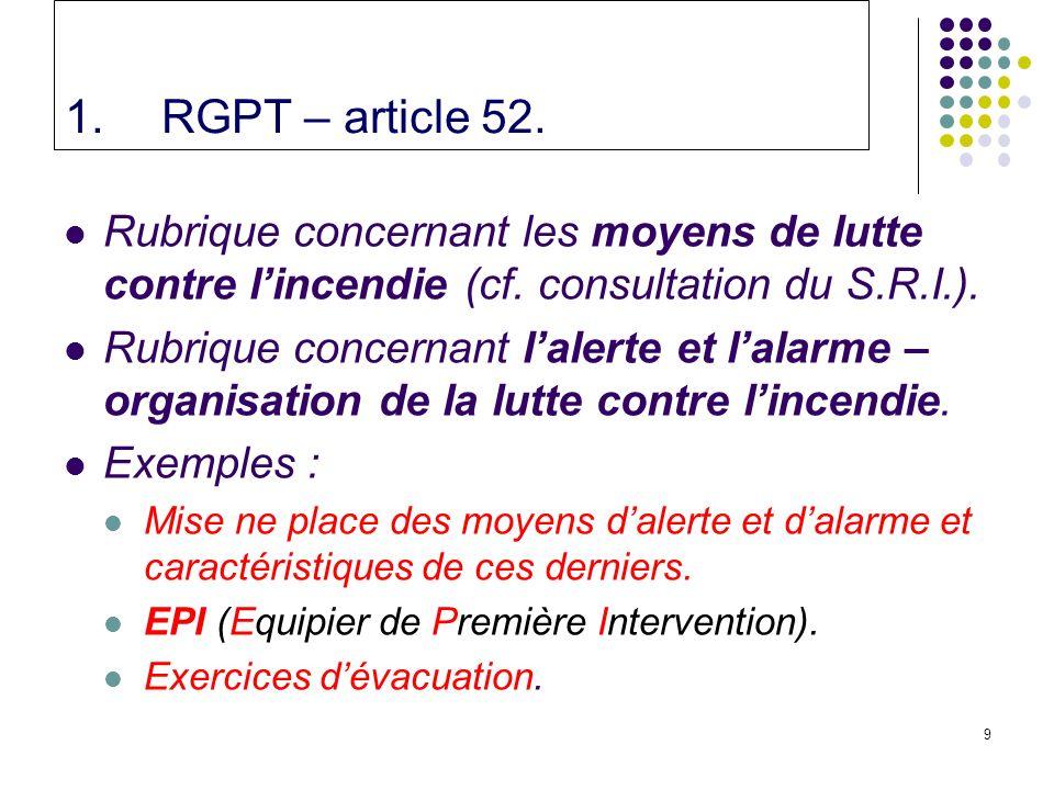9 1.RGPT – article 52.Rubrique concernant les moyens de lutte contre lincendie (cf.