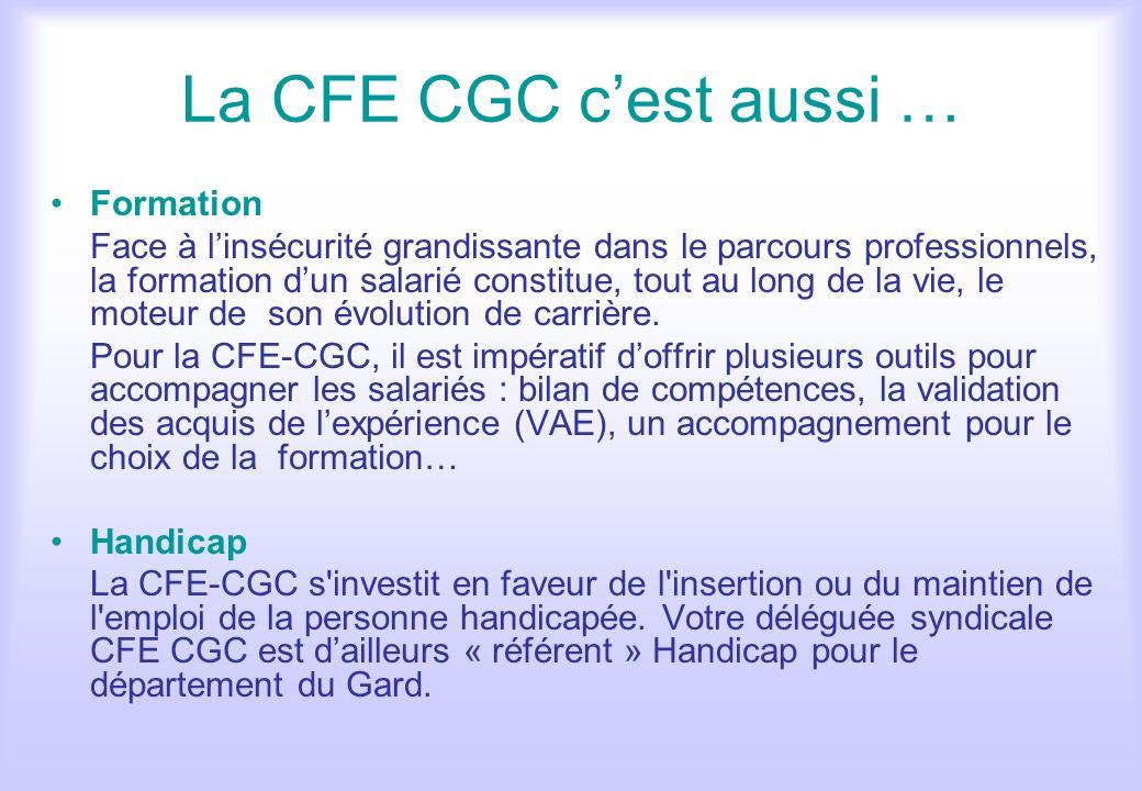 La CFE CGC cest aussi … Formation Face à linsécurité grandissante dans le parcours professionnels, la formation dun salarié constitue, tout au long de