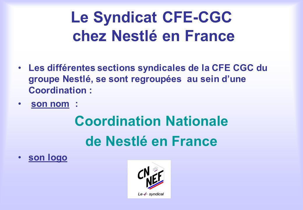 Le Syndicat CFE-CGC chez Nestlé en France Les différentes sections syndicales de la CFE CGC du groupe Nestlé, se sont regroupées au sein dune Coordina