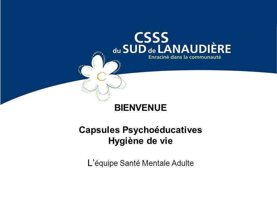 BIENVENUE Capsules Psychoéducatives Hygiène de vie L équipe Santé Mentale Adulte