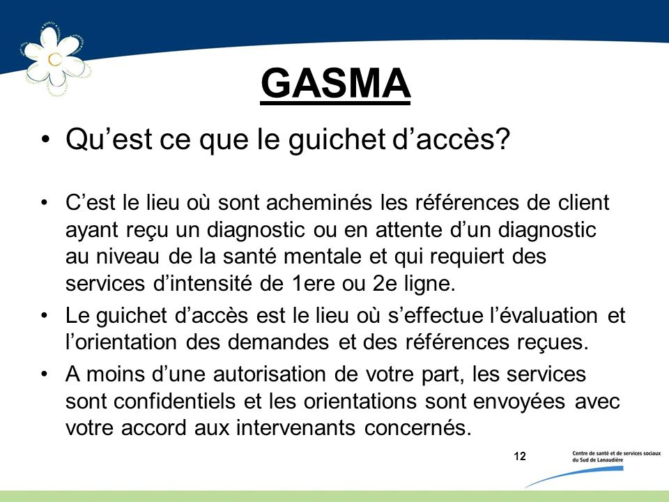 12 GASMA Quest ce que le guichet daccès? Cest le lieu où sont acheminés les références de client ayant reçu un diagnostic ou en attente dun diagnostic