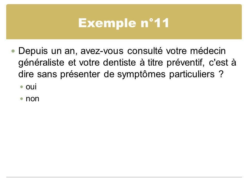 Exemple n°11 Depuis un an, avez-vous consulté votre médecin généraliste et votre dentiste à titre préventif, c'est à dire sans présenter de symptômes