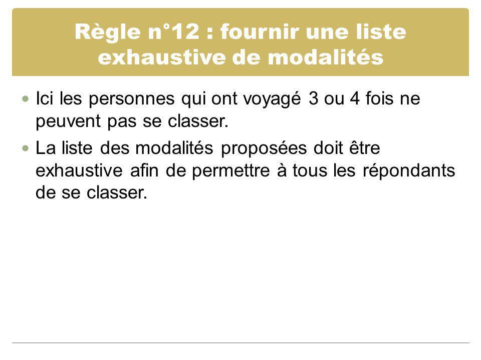 Règle n°12 : fournir une liste exhaustive de modalités Ici les personnes qui ont voyagé 3 ou 4 fois ne peuvent pas se classer. La liste des modalités