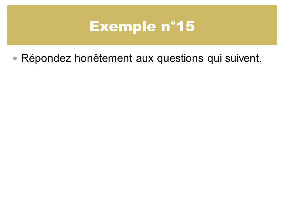 Exemple n°15 Répondez honêtement aux questions qui suivent.
