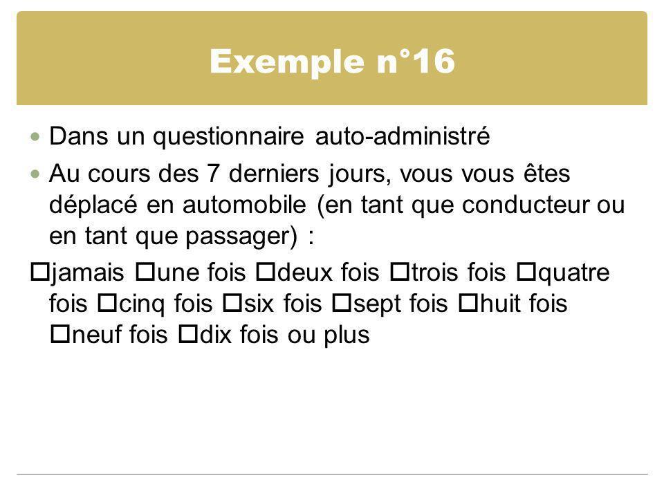 Exemple n°16 Dans un questionnaire auto-administré Au cours des 7 derniers jours, vous vous êtes déplacé en automobile (en tant que conducteur ou en t