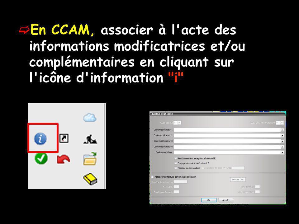 En CCAM, associer à l'acte des informations modificatrices et/ou complémentaires en cliquant sur l'icône d'information