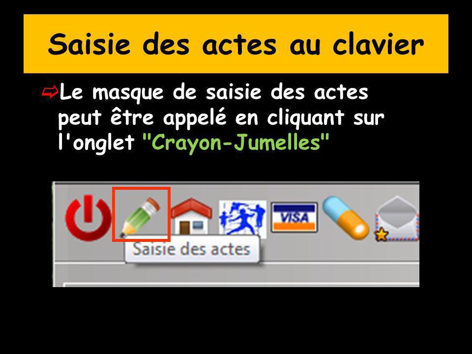 Saisie des actes au clavier Le masque de saisie des actes peut être appelé en cliquant sur l onglet Crayon-Jumelles