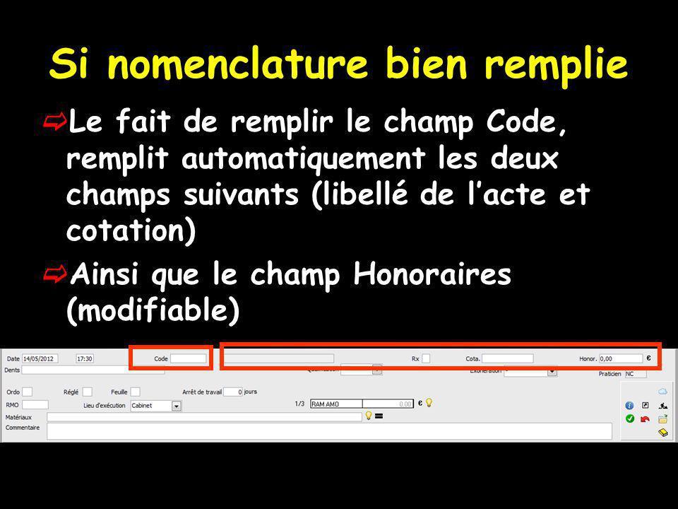 Si nomenclature bien remplie Le fait de remplir le champ Code, remplit automatiquement les deux champs suivants (libellé de lacte et cotation) Ainsi que le champ Honoraires (modifiable)