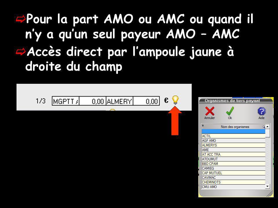 Pour la part AMO ou AMC ou quand il ny a quun seul payeur AMO – AMC Accès direct par lampoule jaune à droite du champ