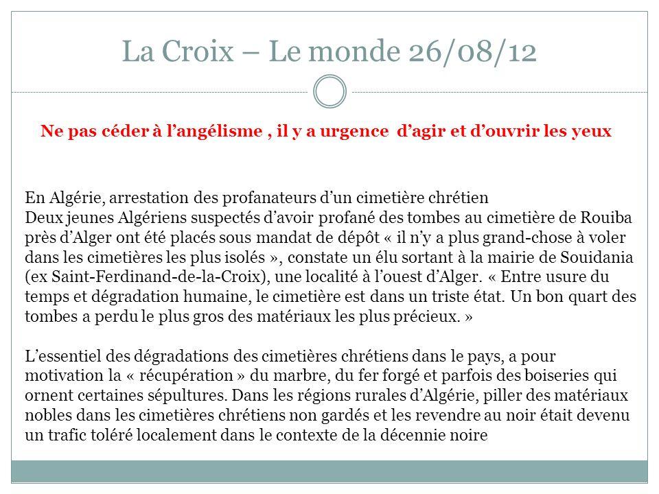 La Croix – Le monde 26/08/12 En Algérie, arrestation des profanateurs dun cimetière chrétien Deux jeunes Algériens suspectés davoir profané des tombes