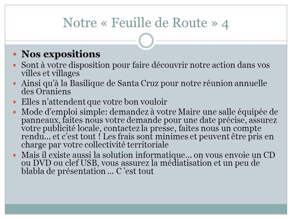 Notre « Feuille de Route » 4 Nos expositions Sont à votre disposition pour faire découvrir notre action dans vos villes et villages Ainsi quà la Basil
