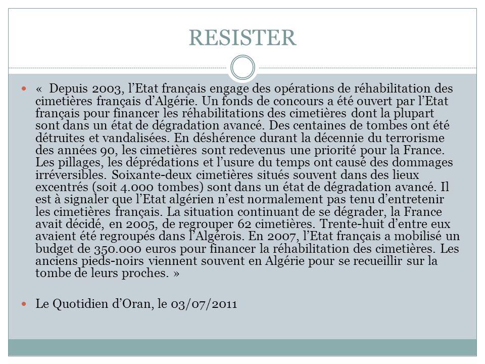 RESISTER « Depuis 2003, lEtat français engage des opérations de réhabilitation des cimetières français dAlgérie. Un fonds de concours a été ouvert par