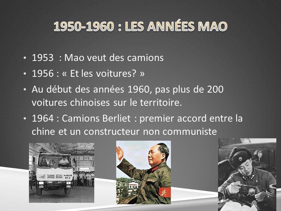 1953 : Mao veut des camions 1956 : « Et les voitures? » Au début des années 1960, pas plus de 200 voitures chinoises sur le territoire. 1964 : Camions