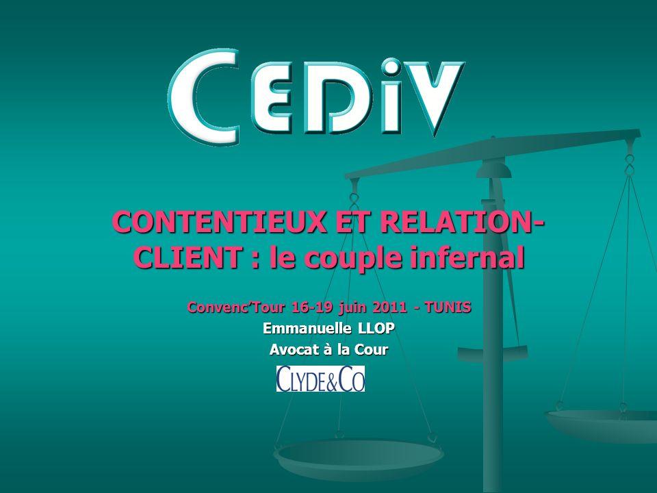 CONTENTIEUX ET RELATION- CLIENT : le couple infernal ConvencTour 16-19 juin 2011 - TUNIS Emmanuelle LLOP Avocat à la Cour