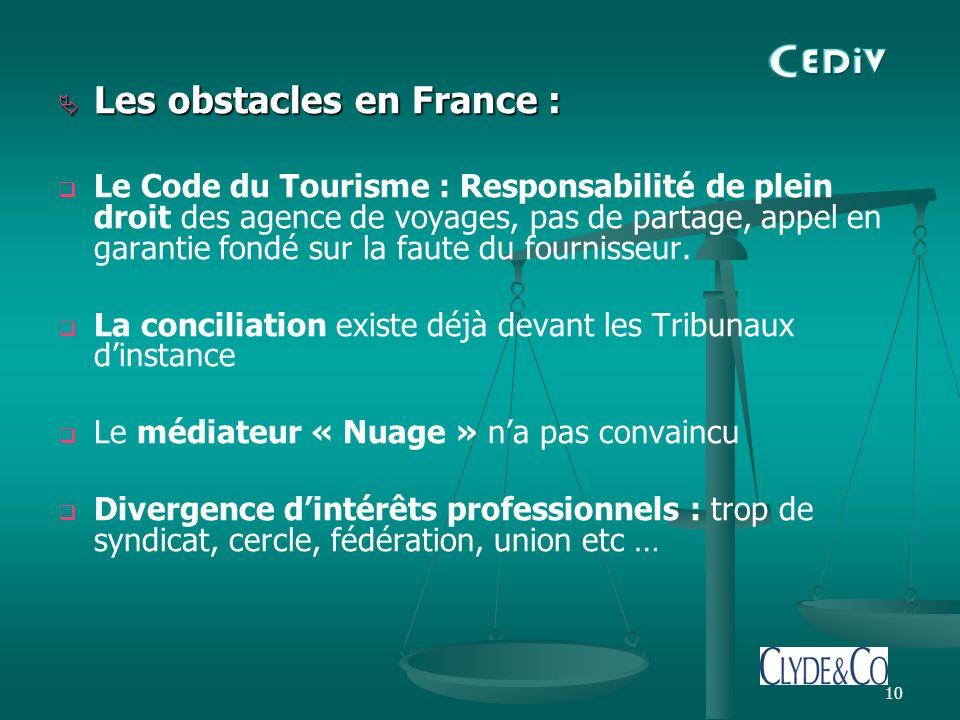 10 Les obstacles en France : Les obstacles en France : Le Code du Tourisme : Responsabilité de plein droit des agence de voyages, pas de partage, appel en garantie fondé sur la faute du fournisseur.
