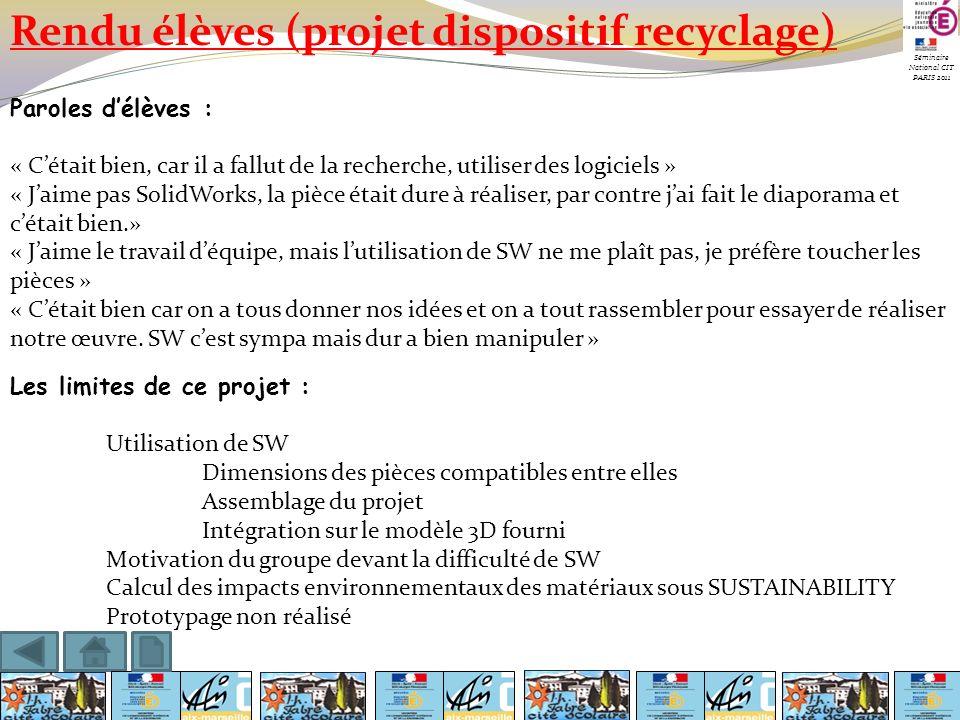 Séminaire National CIT PARIS 2011 Rendu élèves (projet dispositif recyclage) Paroles délèves : « Cétait bien, car il a fallut de la recherche, utilise