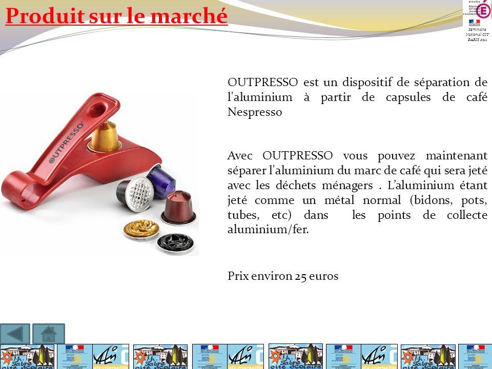 Séminaire National CIT PARIS 2011 Produit sur le marché OUTPRESSO est un dispositif de séparation de l'aluminium à partir de capsules de café Nespress