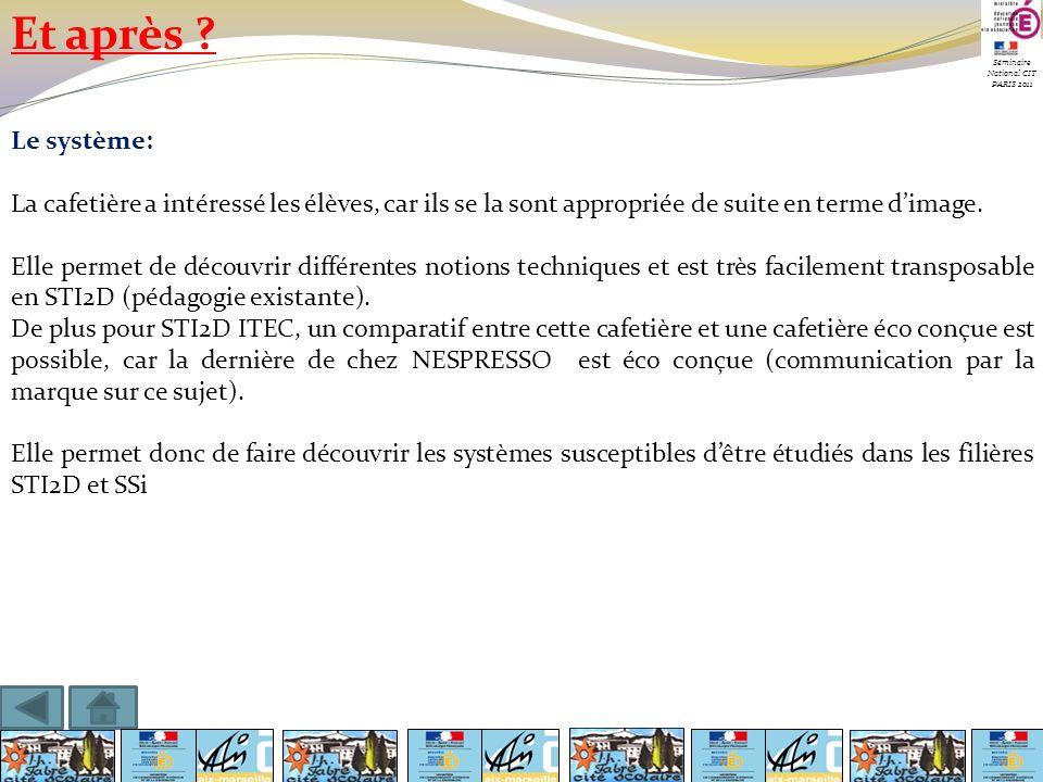 Séminaire National CIT PARIS 2011 Et après ? Le système: La cafetière a intéressé les élèves, car ils se la sont appropriée de suite en terme dimage.