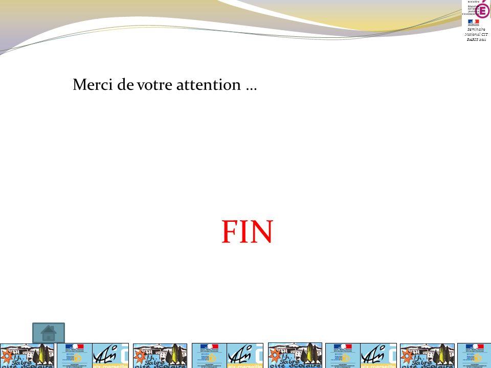 Séminaire National CIT PARIS 2011 Merci de votre attention … FIN