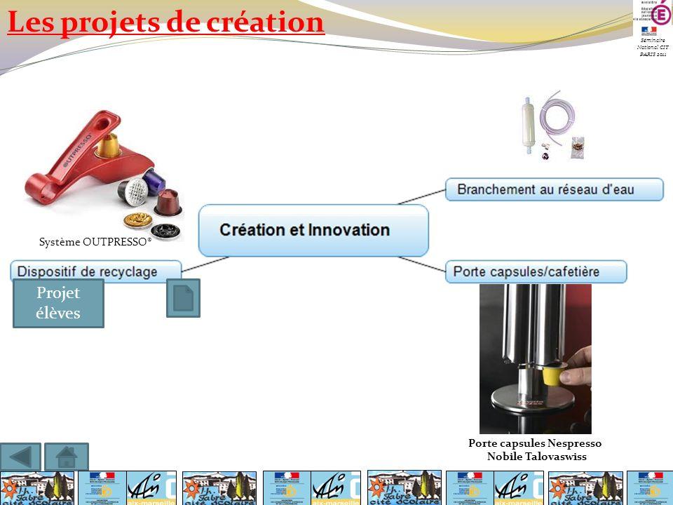 Séminaire National CIT PARIS 2011 Système OUTPRESSO® Porte capsules Nespresso Nobile Talovaswiss Les projets de création Projet élèves