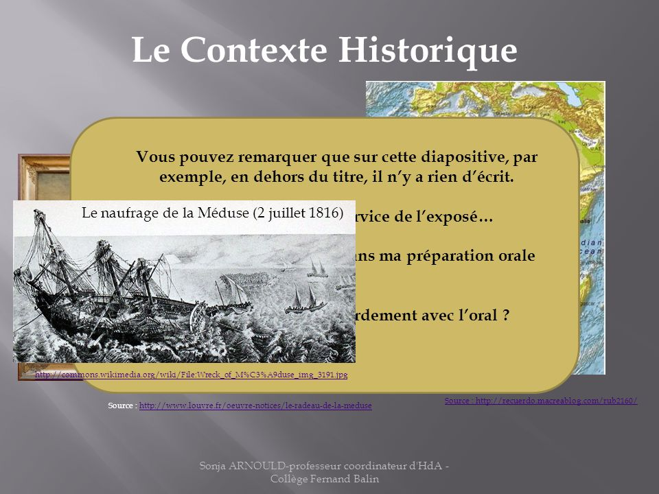 Sonja ARNOULD-professeur coordinateur d'HdA - Collège Fernand Balin Le Contexte Historique Source : http://www.louvre.fr/oeuvre-notices/le-radeau-de-l