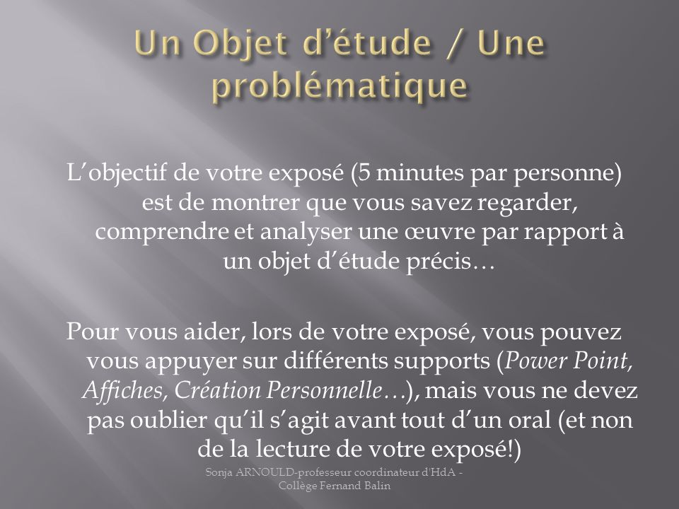 Lobjectif de votre exposé (5 minutes par personne) est de montrer que vous savez regarder, comprendre et analyser une œuvre par rapport à un objet dét