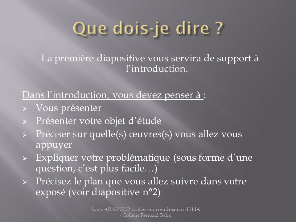 La première diapositive vous servira de support à lintroduction. Dans lintroduction, vous devez penser à : Vous présenter Présenter votre objet détude