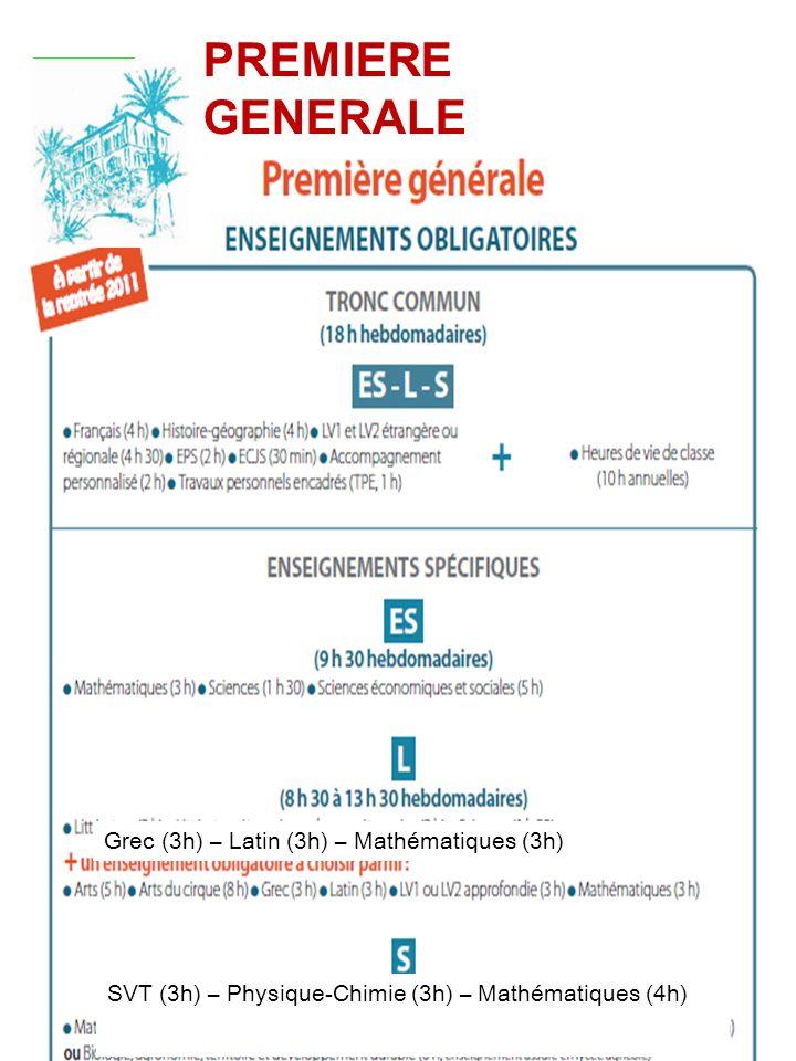 Grec (3h) – Latin (3h) – Mathématiques (3h) SVT (3h) – Physique-Chimie (3h) – Mathématiques (4h) PREMIERE GENERALE