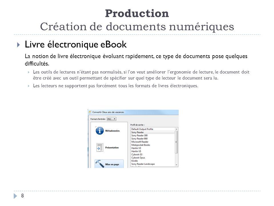 Production Création de documents numériques 8 Livre électronique eBook La notion de livre électronique évoluant rapidement, ce type de documents pose quelques difficultés.