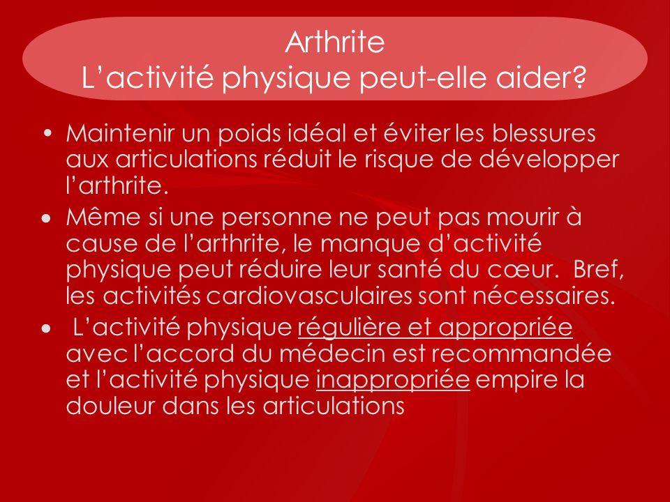 Arthrite Lactivité physique peut-elle aider? Maintenir un poids idéal et éviter les blessures aux articulations réduit le risque de développer larthri