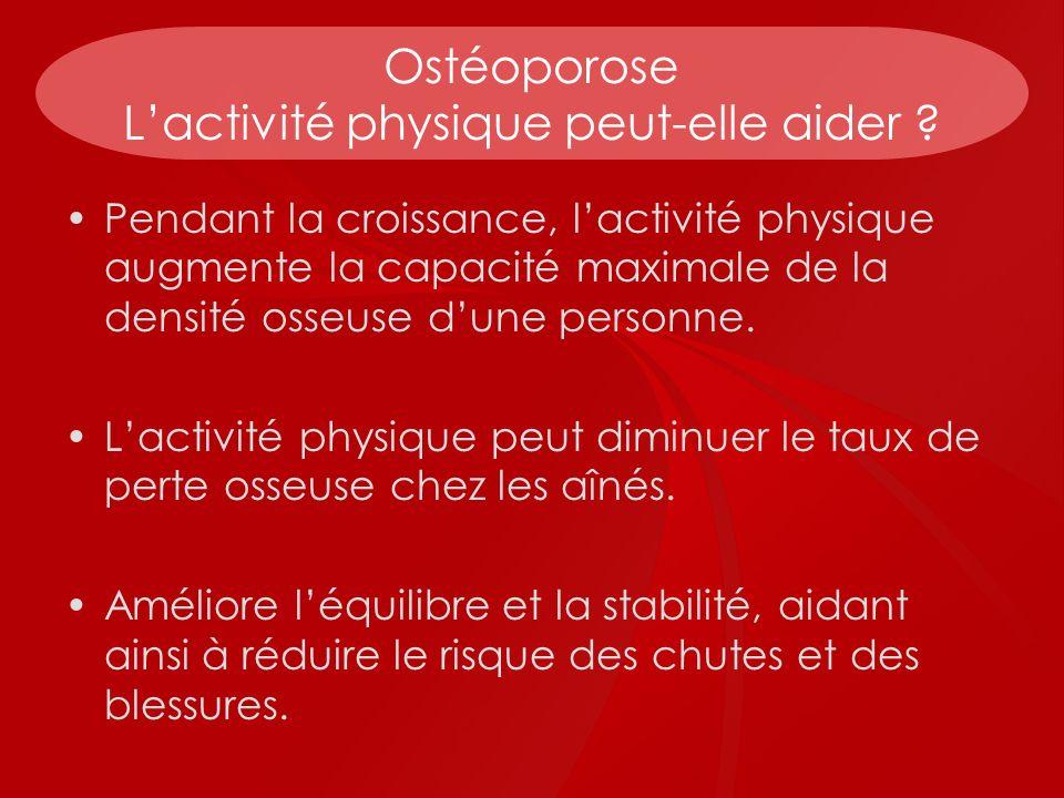 Ostéoporose Lactivité physique peut-elle aider ? Pendant la croissance, lactivité physique augmente la capacité maximale de la densité osseuse dune pe