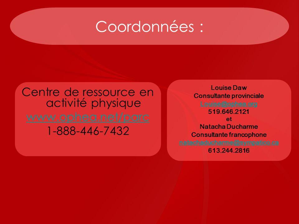 Coordonnées : Centre de ressource en activité physique www.ophea.net/parc 1-888-446-7432 Louise Daw Consultante provinciale Louise@ophea.org 519.646.2