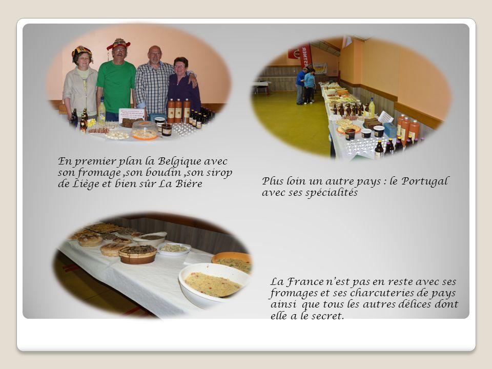 En premier plan la Belgique avec son fromage,son boudin,son sirop de Liège et bien sûr La Bière Plus loin un autre pays : le Portugal avec ses spécial