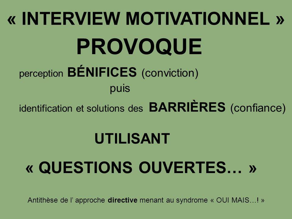 PROVOQUE perception BÉNIFICES (conviction) puis identification et solutions des BARRIÈRES (confiance) UTILISANT Antithèse de l approche directive mena