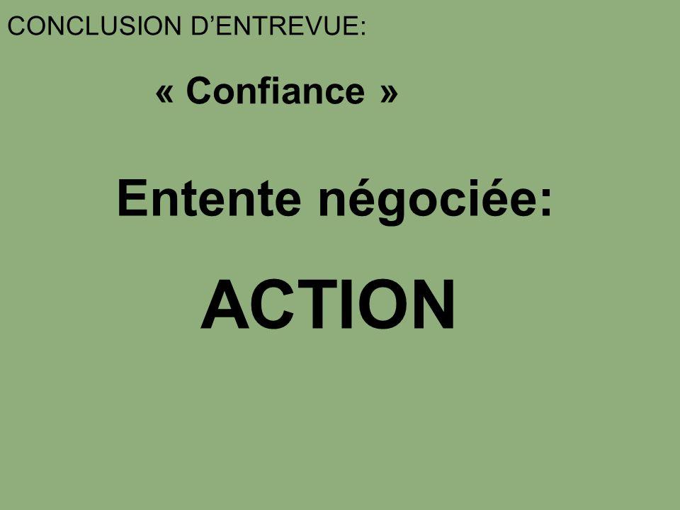 CONCLUSION DENTREVUE: « Confiance » Entente négociée: ACTION