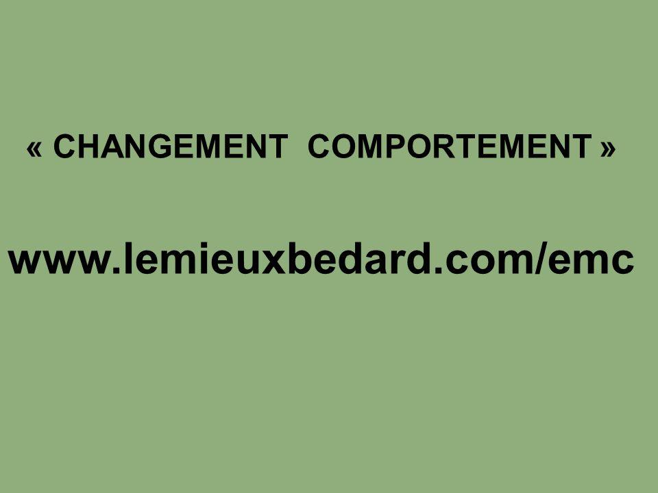 « CHANGEMENT COMPORTEMENT » www.lemieuxbedard.com/emc
