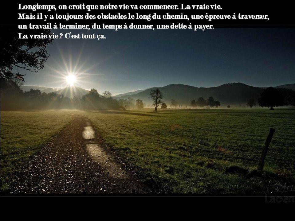 …et puis on le trouve... Cest le nôtre, il faudra faire avec, où quil nous emmène il sera le plus beau...