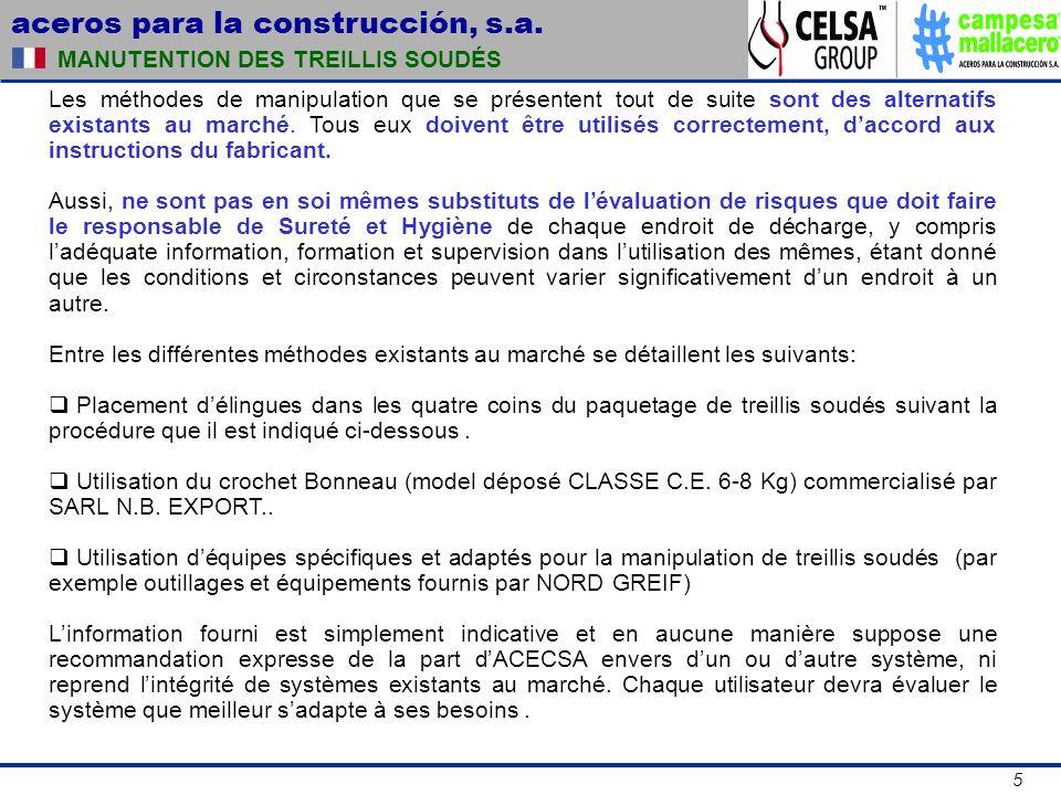 aceros para la construcción, s.a. 5 MANUTENTION DES TREILLIS SOUDÉS Les méthodes de manipulation que se présentent tout de suite sont des alternatifs