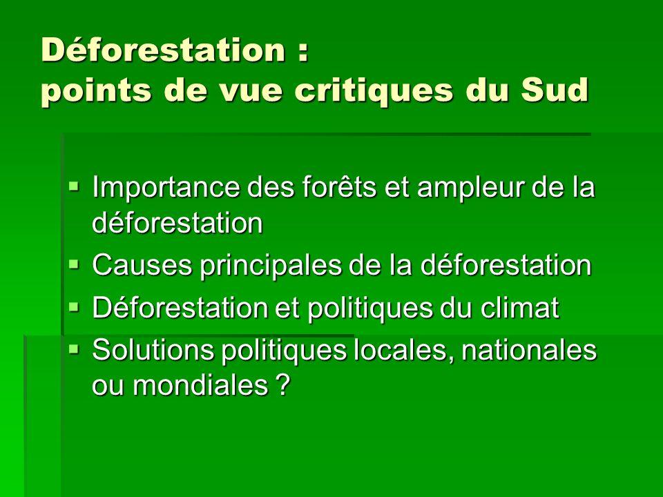 Déforestation : points de vue critiques du Sud Importance des forêts et ampleur de la déforestation Importance des forêts et ampleur de la déforestati