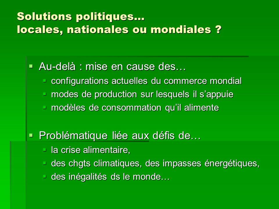 Solutions politiques… locales, nationales ou mondiales ? Au-delà : mise en cause des… Au-delà : mise en cause des… configurations actuelles du commerc