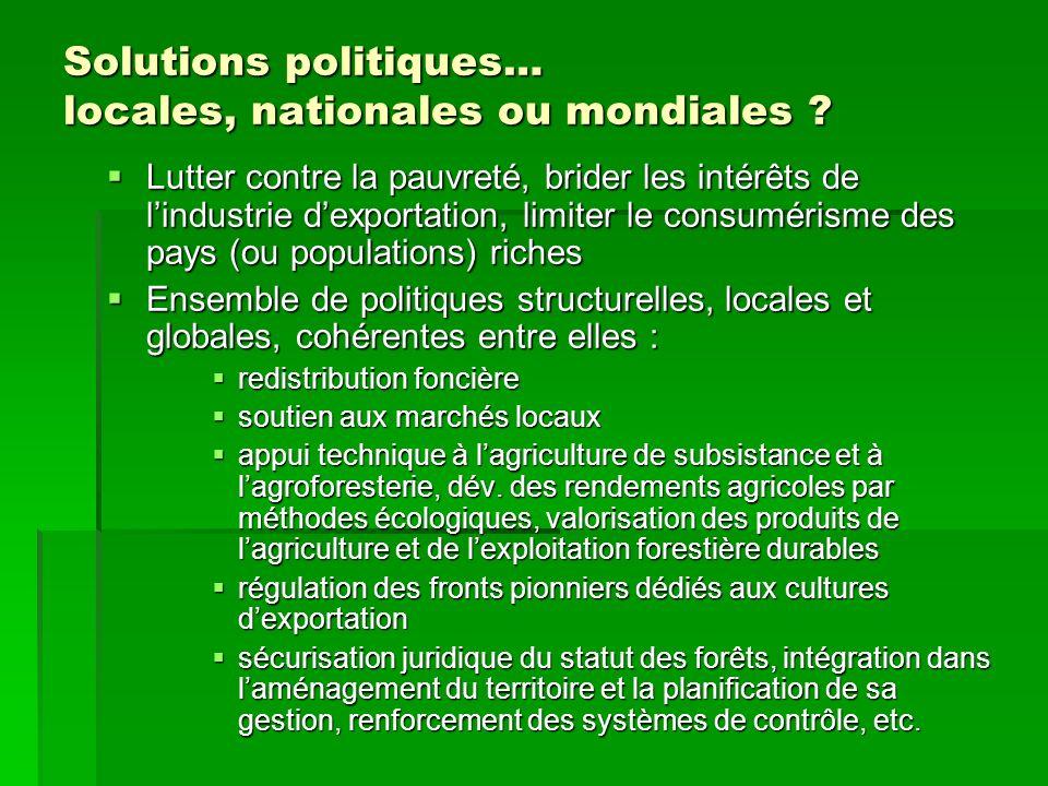 Solutions politiques… locales, nationales ou mondiales ? Lutter contre la pauvreté, brider les intérêts de lindustrie dexportation, limiter le consumé
