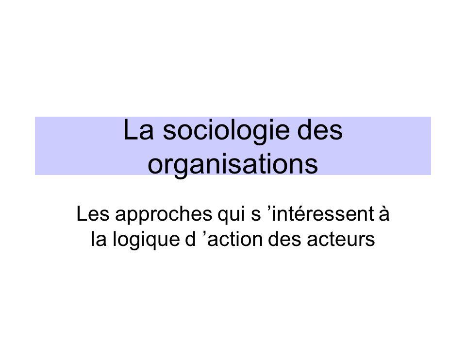 Un nouvel angle d analyse : le logique de l acteur –Dans les approches sociologiques telles que celles des relations humaines, le comportement de l individu est supposé s adapter à la rationalité de l organisation.Les conclusions portent donc sur les conditions d adéquation de l organisation et des aspirations des salariés.