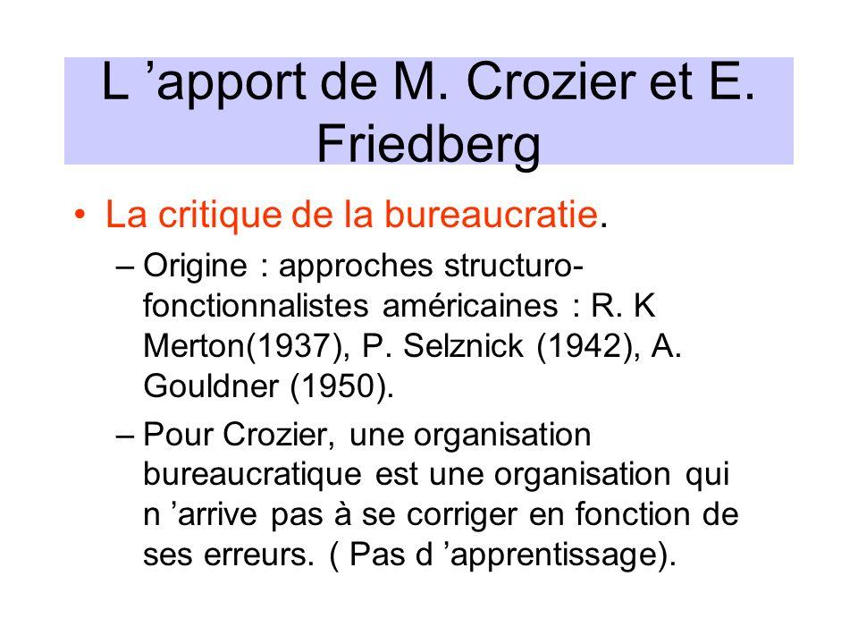 L apport de M. Crozier et E. Friedberg La critique de la bureaucratie. –Origine : approches structuro- fonctionnalistes américaines : R. K Merton(1937