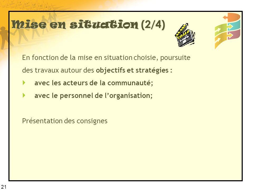 21 Mise en situation (2/4) En fonction de la mise en situation choisie, poursuite des travaux autour des objectifs et stratégies : avec les acteurs de