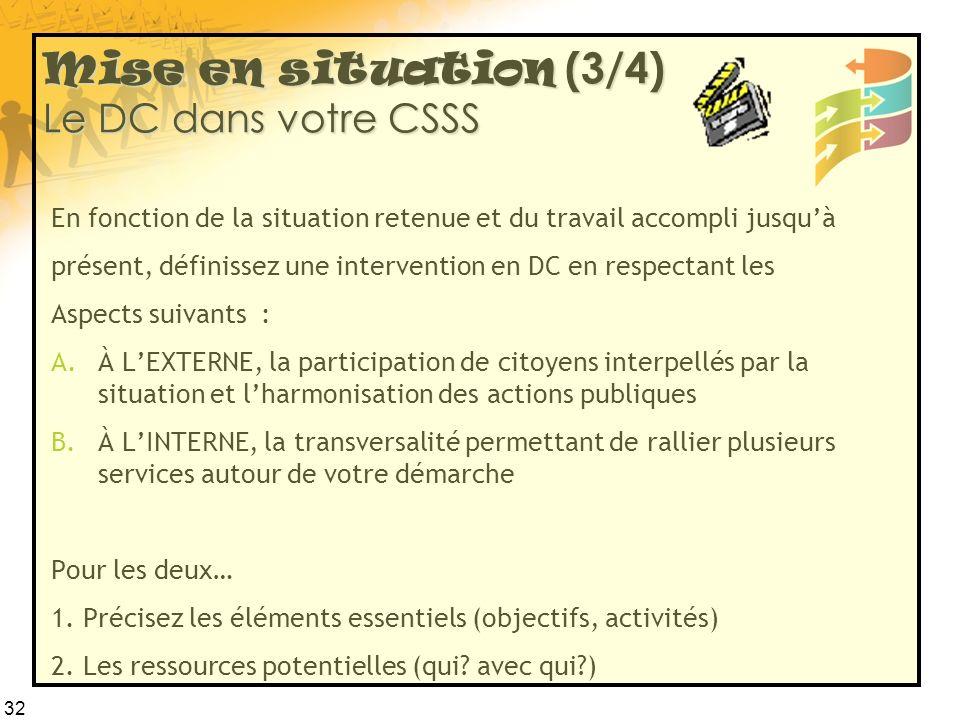 32 Mise en situation (3/4) Le DC dans votre CSSS En fonction de la situation retenue et du travail accompli jusquà présent, définissez une interventio