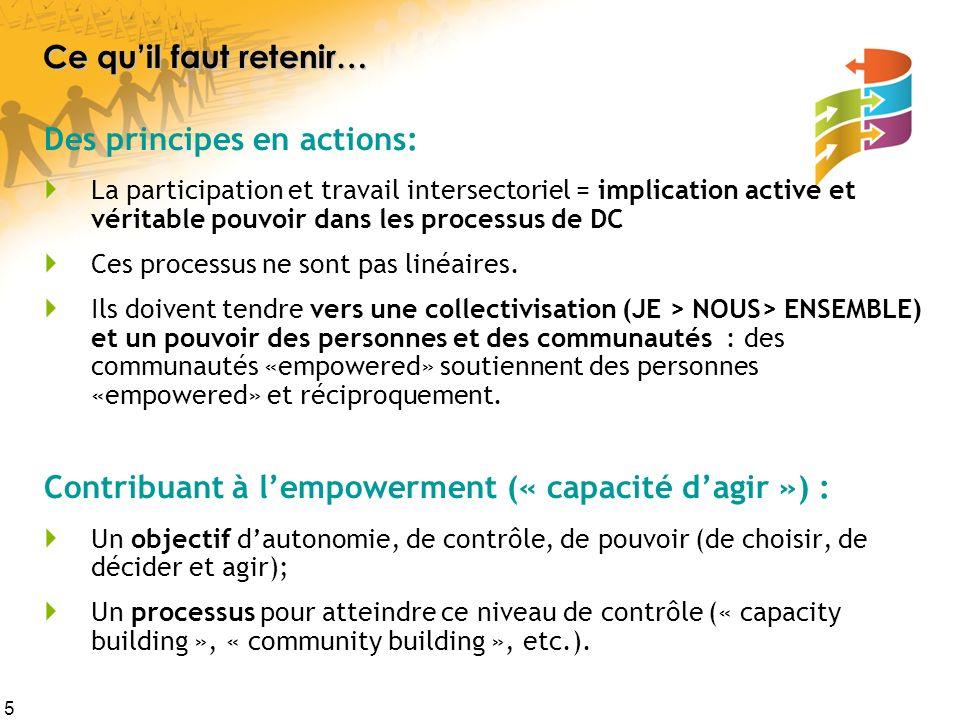 5 Ce quil faut retenir… Des principes en actions: La participation et travail intersectoriel = implication active et véritable pouvoir dans les proces